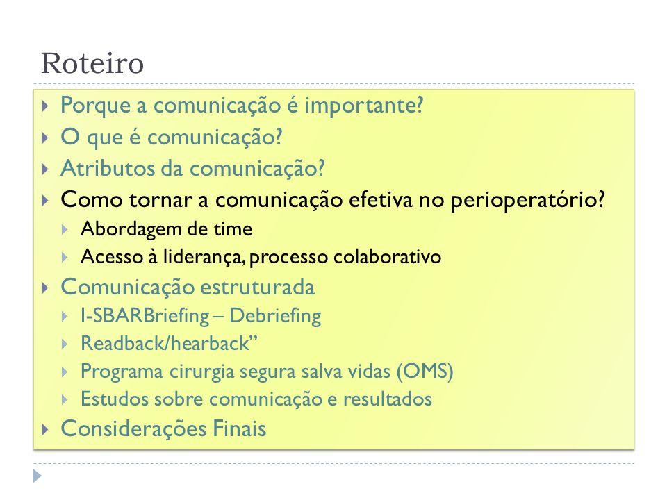 Roteiro Porque a comunicação é importante? O que é comunicação? Atributos da comunicação? Como tornar a comunicação efetiva no perioperatório? Abordag