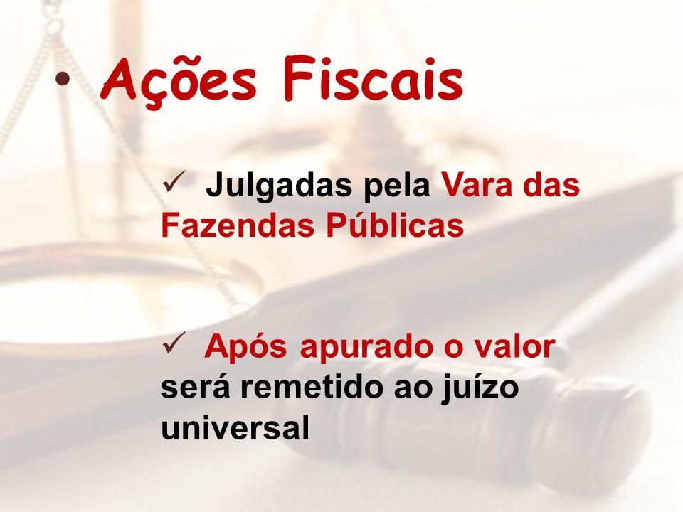 Ações Fiscais Julgadas pela Vara das Fazendas Públicas Após apurado o valor será remetido ao juízo universal