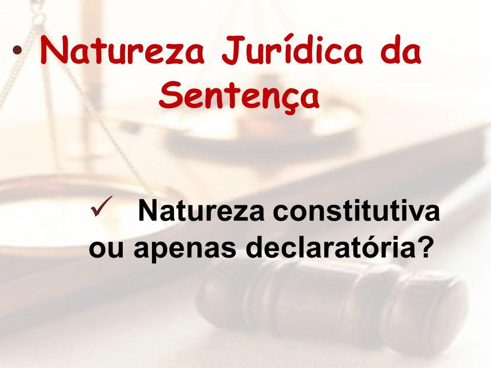 Natureza Jurídica da Sentença Natureza constitutiva ou apenas declaratória?