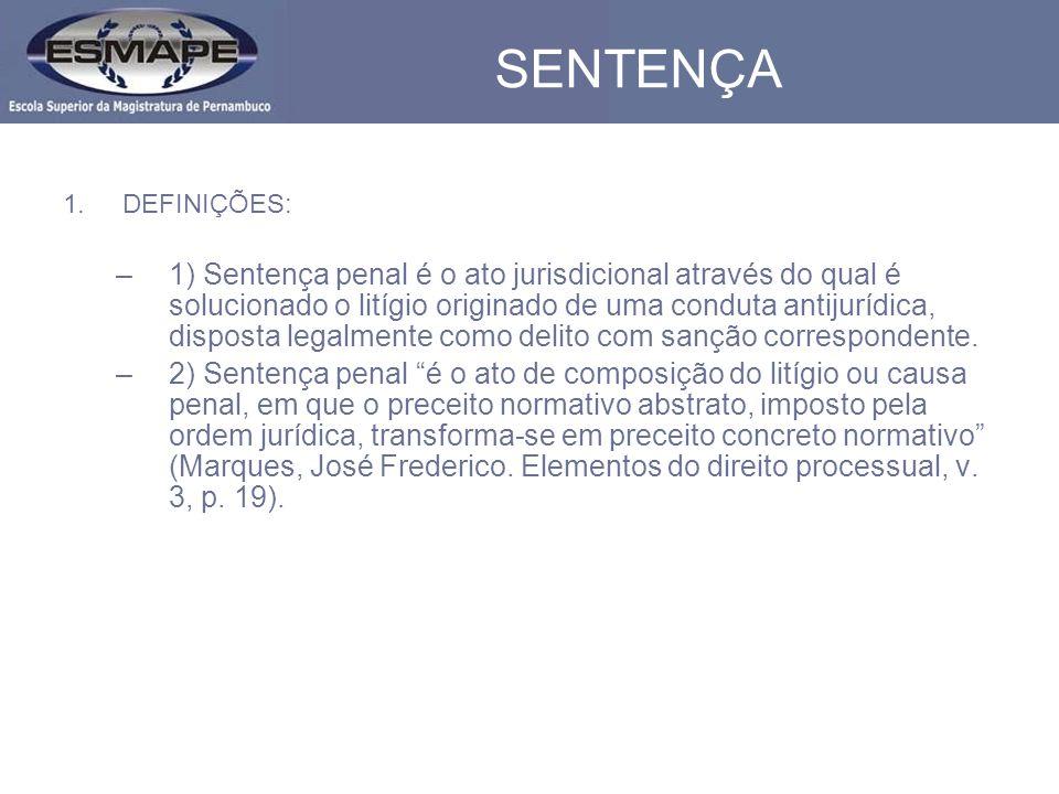 SENTENÇA 1.DEFINIÇÕES: –1) Sentença penal é o ato jurisdicional através do qual é solucionado o litígio originado de uma conduta antijurídica, disposta legalmente como delito com sanção correspondente.