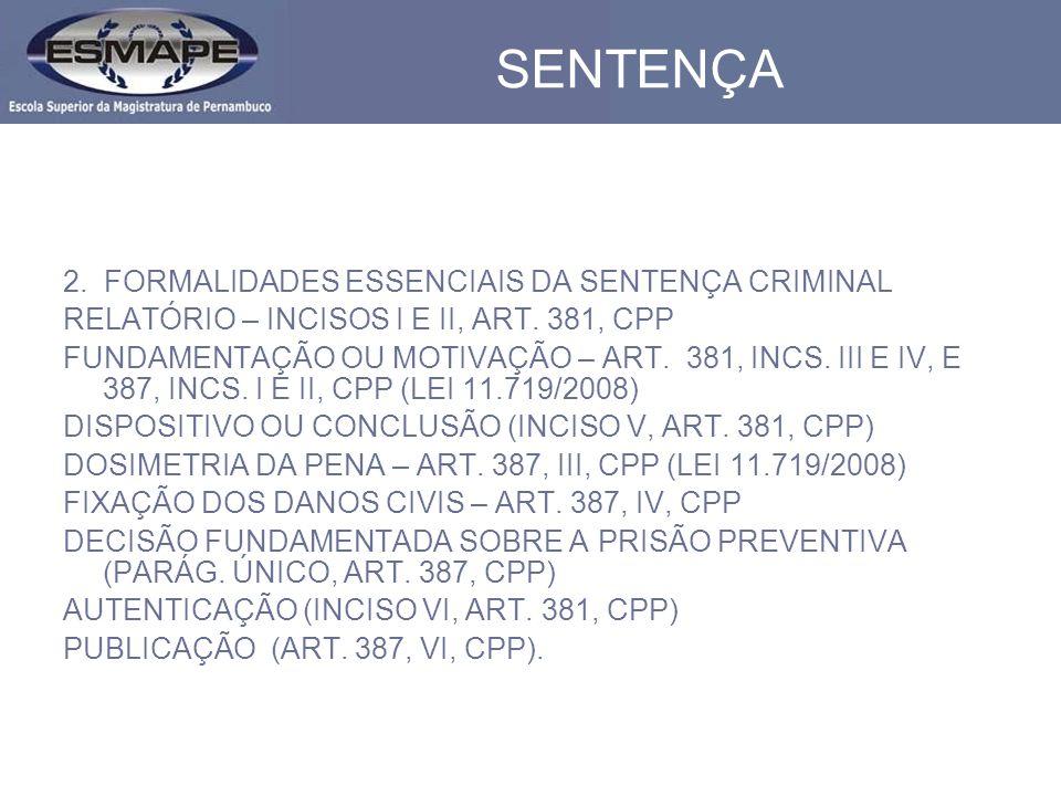 SENTENÇA 2. FORMALIDADES ESSENCIAIS DA SENTENÇA CRIMINAL RELATÓRIO – INCISOS I E II, ART. 381, CPP FUNDAMENTAÇÃO OU MOTIVAÇÃO – ART. 381, INCS. III E
