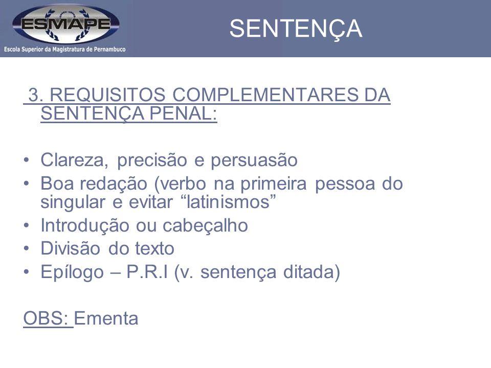 SENTENÇA 3. REQUISITOS COMPLEMENTARES DA SENTENÇA PENAL: Clareza, precisão e persuasão Boa redação (verbo na primeira pessoa do singular e evitar lati