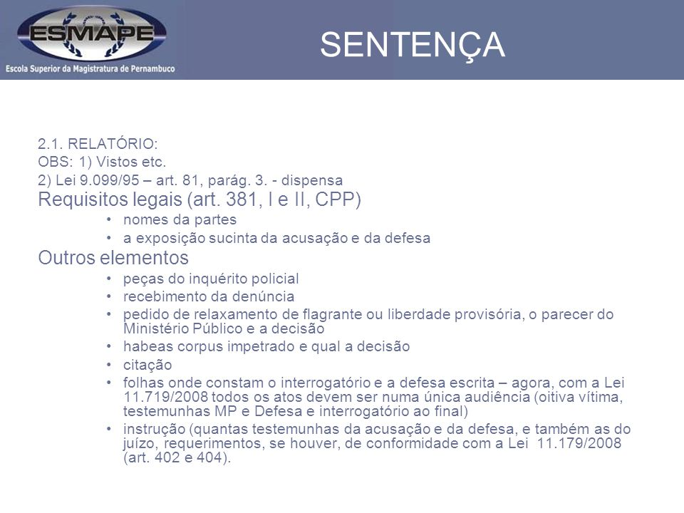 SENTENÇA 2.1. RELATÓRIO: OBS: 1) Vistos etc. 2) Lei 9.099/95 – art. 81, parág. 3. - dispensa Requisitos legais (art. 381, I e II, CPP) nomes da partes