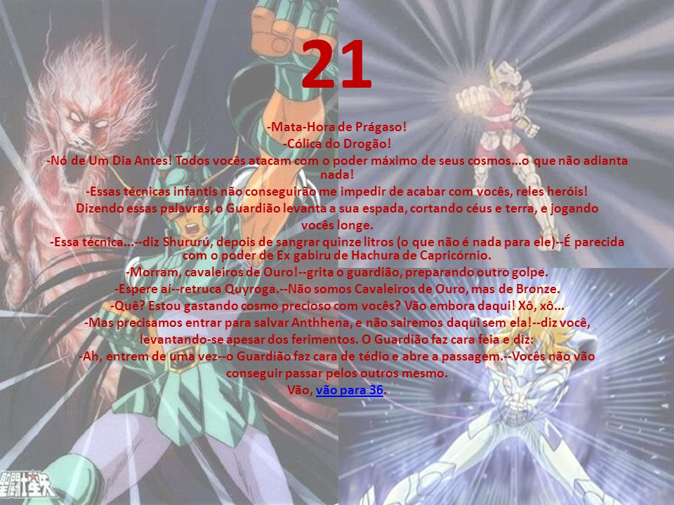 20 Protegendo-se na hora certa, você consegue preparar o contra-ataque. Atinge o Sétimo Sentado, mesmo que o pobre coitado não tenha nada a ver com is