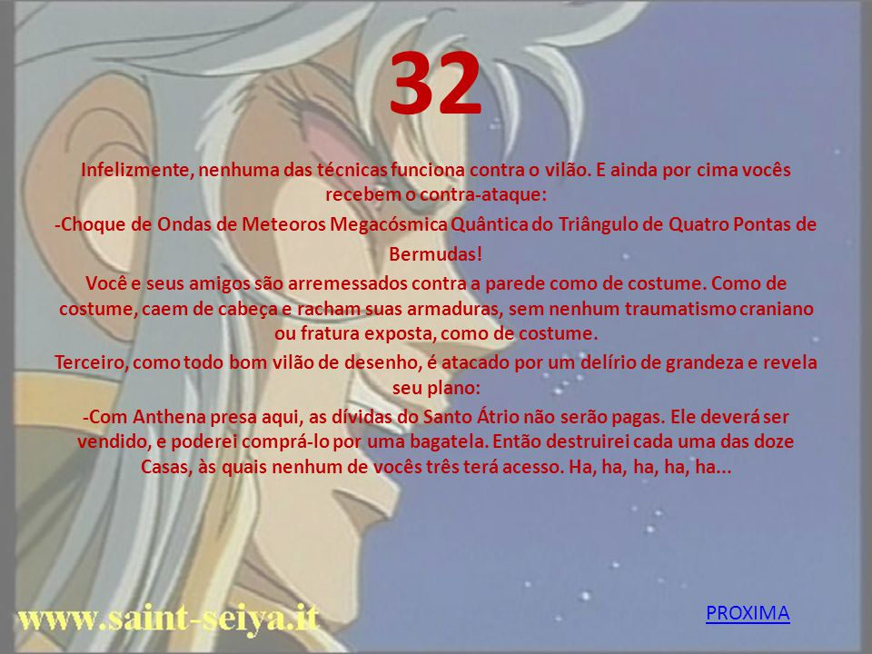 32 Vocês conseguem ver Anthena aprisionada em uma prisão de cristal, linda como ela só. Então, surge seu inimigo, que remove o elmo de sua armadura do
