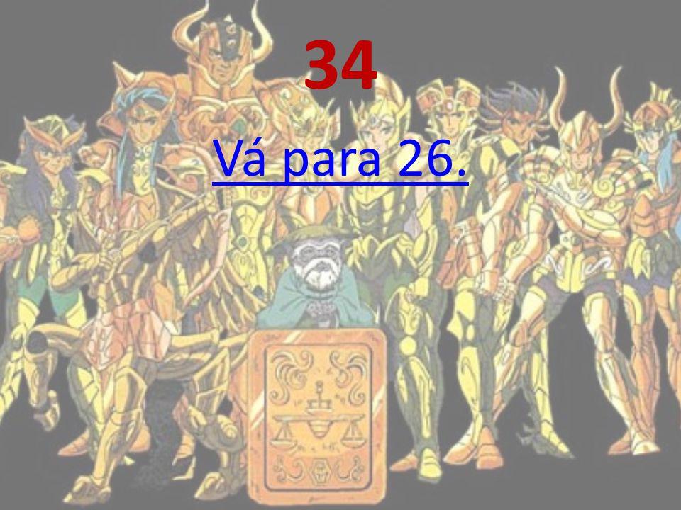 33 Você se defende na hora certa, protegendo-se dos efeitos da Umidade da Natureza. Queimando seu cosmo até o limite, você atinge o Sétimo Sentado, em