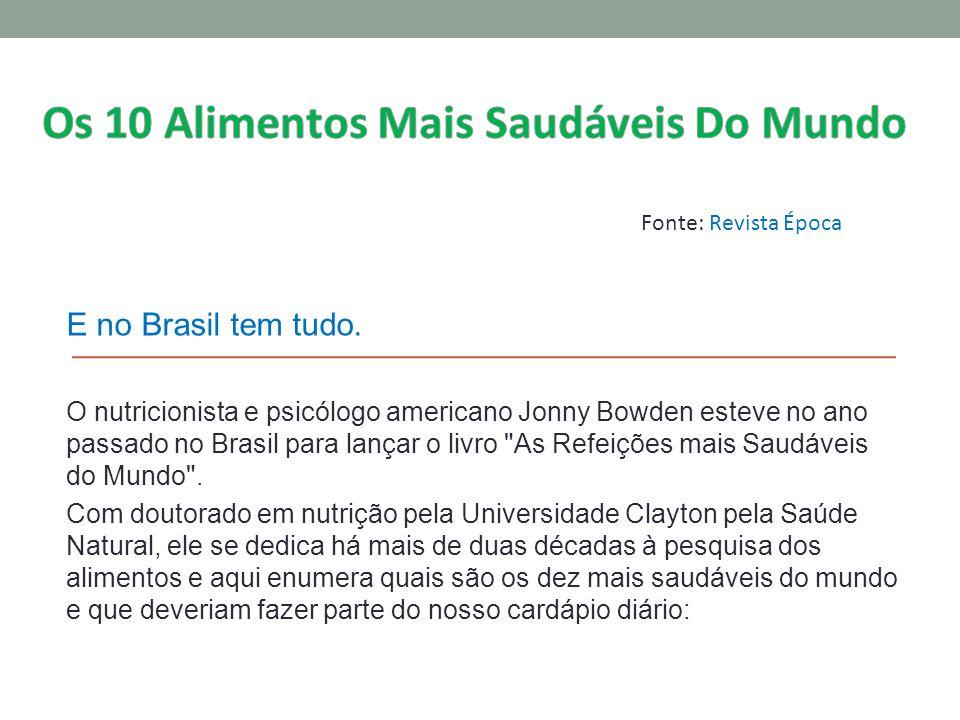 E no Brasil tem tudo. O nutricionista e psicólogo americano Jonny Bowden esteve no ano passado no Brasil para lançar o livro