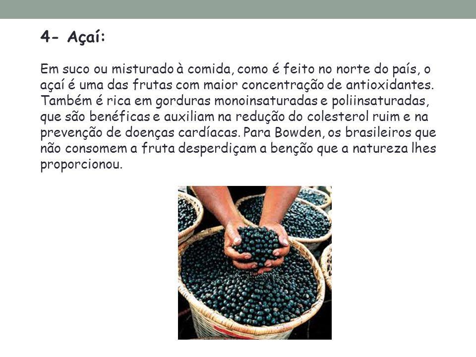 4- Açaí: Em suco ou misturado à comida, como é feito no norte do país, o açaí é uma das frutas com maior concentração de antioxidantes. Também é rica