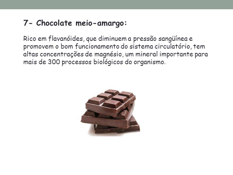 7- Chocolate meio-amargo: Rico em flavanóides, que diminuem a pressão sangüínea e promovem o bom funcionamento do sistema circulatório, tem altas conc