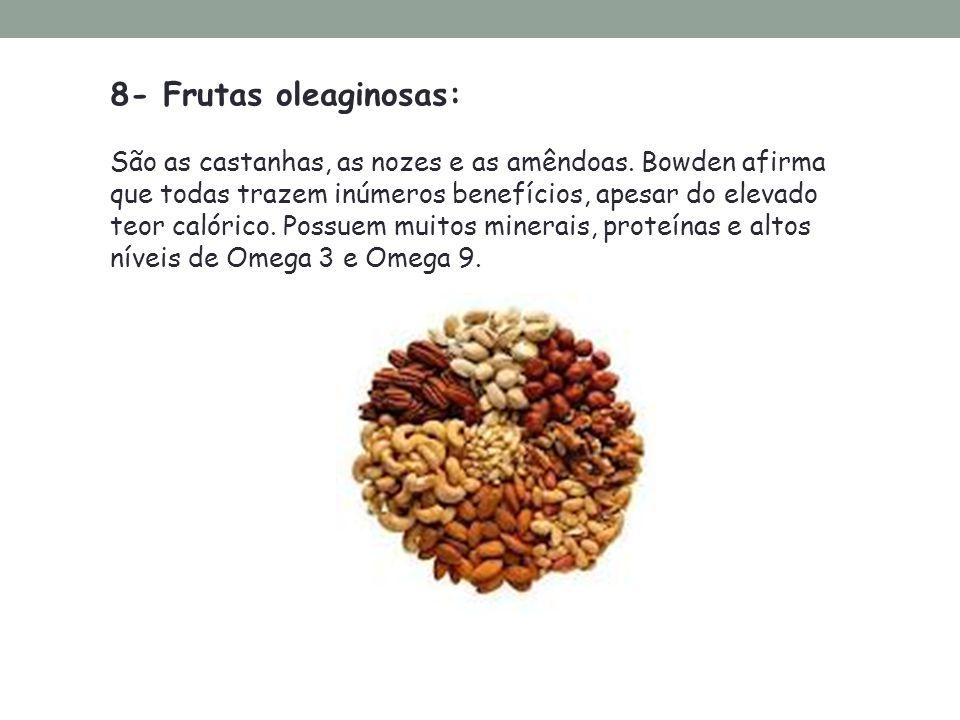 8- Frutas oleaginosas: São as castanhas, as nozes e as amêndoas. Bowden afirma que todas trazem inúmeros benefícios, apesar do elevado teor calórico.