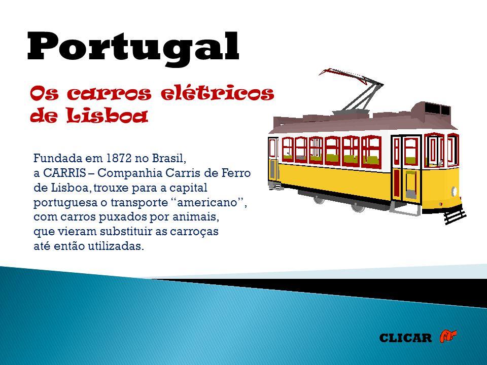 Portugal Os carros elétricos de Lisboa Fundada em 1872 no Brasil, a CARRIS – Companhia Carris de Ferro de Lisboa, trouxe para a capital portuguesa o transporte americano, com carros puxados por animais, que vieram substituir as carroças até então utilizadas.