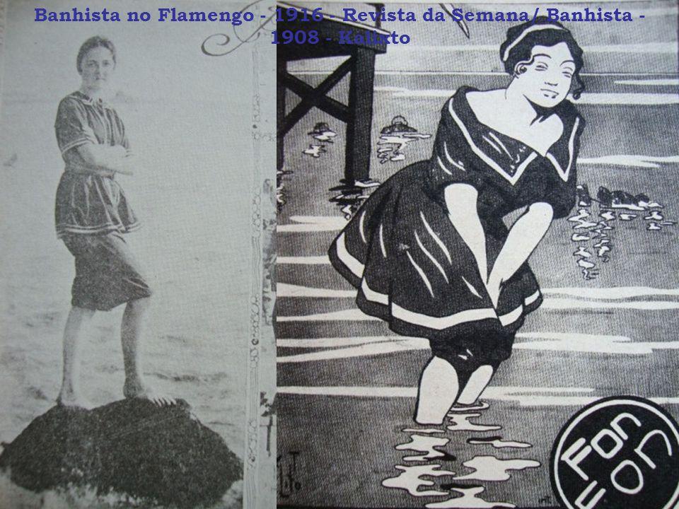 Banhista no Flamengo - 1916 - Revista da Semana/ Banhista - 1908 - Kalixto