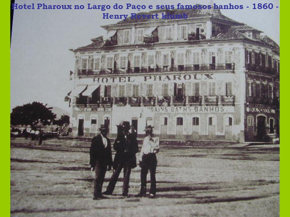 Hotel Pharoux no Largo do Paço e seus famosos banhos - 1860 - Henry Revert klumb