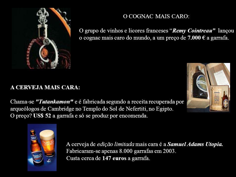 O COGNAC MAIS CARO: O grupo de vinhos e licores franceses Remy Cointreau lançou o cognac mais caro do mundo, a um preço de 7.000 a garrafa.