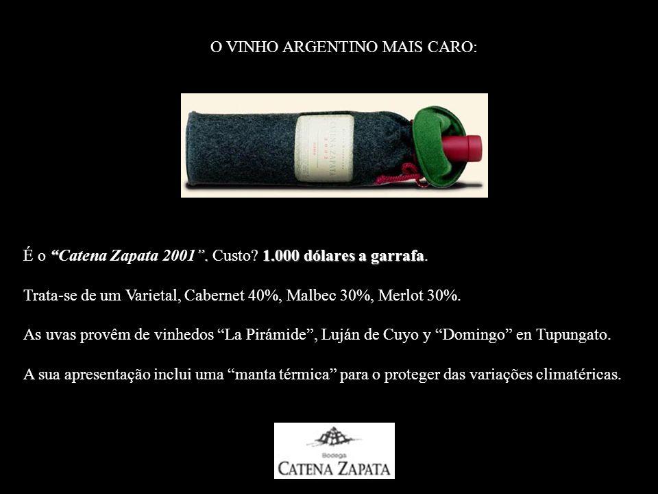 O VINHO ARGENTINO MAIS CARO:.1.000 dólares a garrafa É o Catena Zapata 2001.
