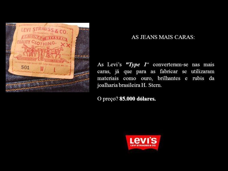 AS JEANS MAIS CARAS: As Levis Type 1 converteram-se nas mais caras, já que para as fabricar se utilizaram materiais como ouro, brilhantes e rubis da joalharia brasileira H.