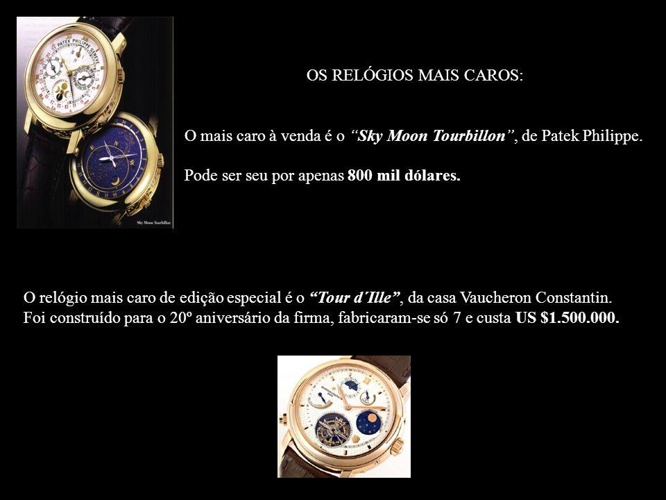 OS RELÓGIOS MAIS CAROS: O mais caro à venda é o Sky Moon Tourbillon, de Patek Philippe.
