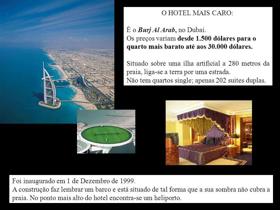 O HOTEL MAIS CARO: É o Burj Al Arab, no Dubai.