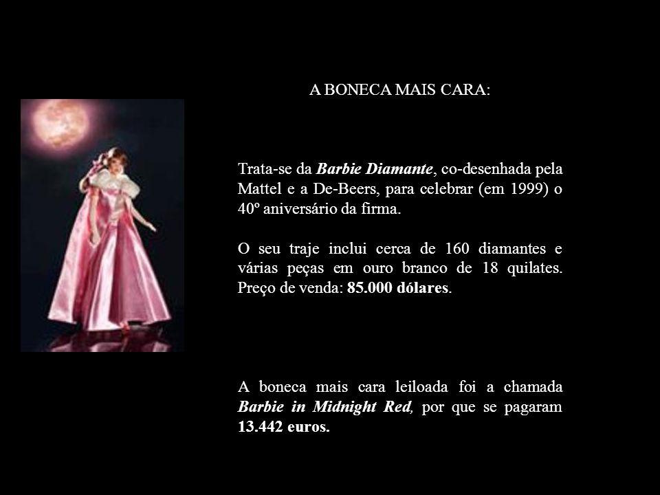 A BONECA MAIS CARA: Trata-se da Barbie Diamante, co-desenhada pela Mattel e a De-Beers, para celebrar (em 1999) o 40º aniversário da firma.