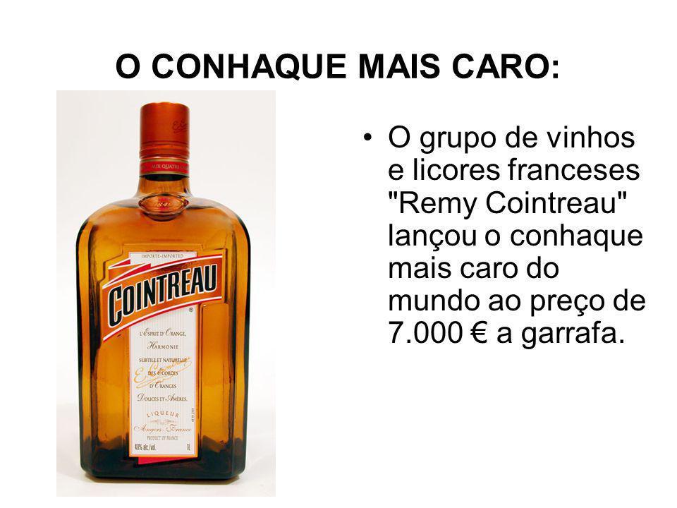 O CONHAQUE MAIS CARO: O grupo de vinhos e licores franceses Remy Cointreau lançou o conhaque mais caro do mundo ao preço de 7.000 a garrafa.