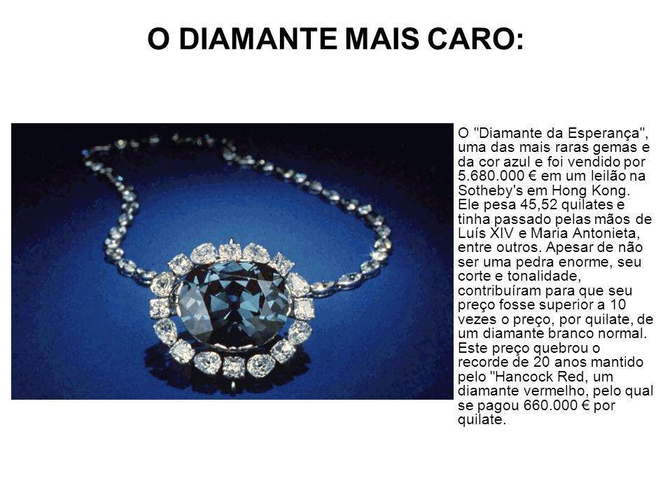 O DIAMANTE MAIS CARO: O Diamante da Esperança , uma das mais raras gemas e da cor azul e foi vendido por 5.680.000 em um leilão na Sotheby s em Hong Kong.
