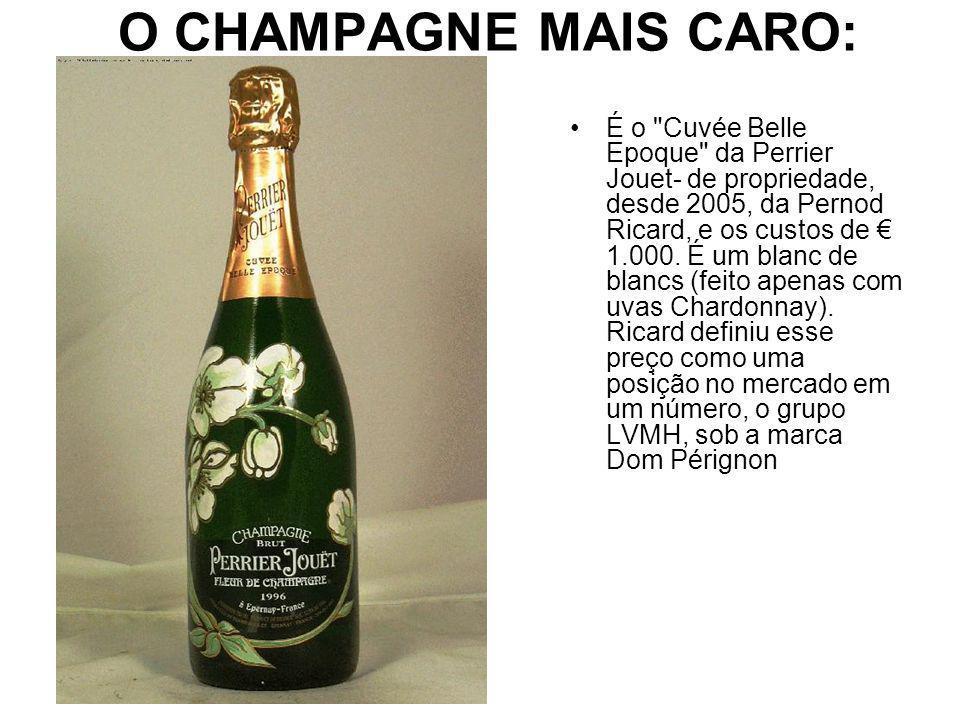 O CHAMPAGNE MAIS CARO: É o Cuvée Belle Epoque da Perrier Jouet- de propriedade, desde 2005, da Pernod Ricard, e os custos de 1.000.