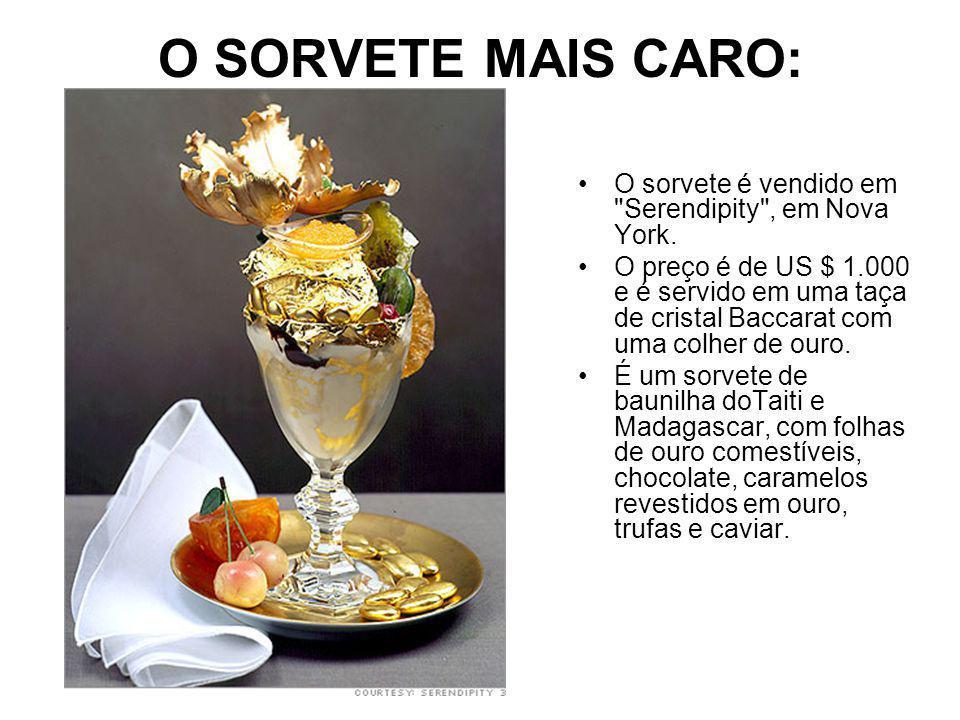 O SORVETE MAIS CARO: O sorvete é vendido em Serendipity , em Nova York.