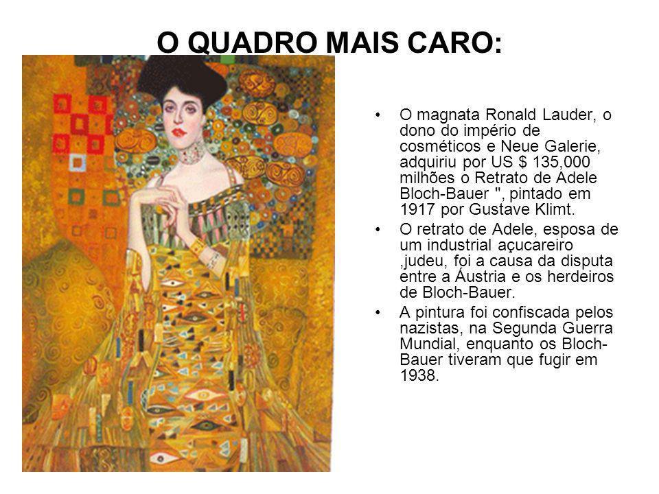 O QUADRO MAIS CARO: O magnata Ronald Lauder, o dono do império de cosméticos e Neue Galerie, adquiriu por US $ 135,000 milhões o Retrato de Adele Bloch-Bauer , pintado em 1917 por Gustave Klimt.
