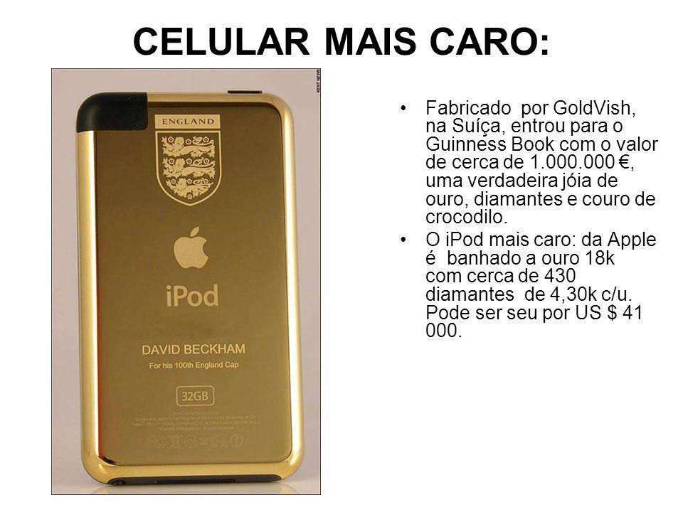 CELULAR MAIS CARO: Fabricado por GoldVish, na Suíça, entrou para o Guinness Book com o valor de cerca de 1.000.000, uma verdadeira jóia de ouro, diamantes e couro de crocodilo.