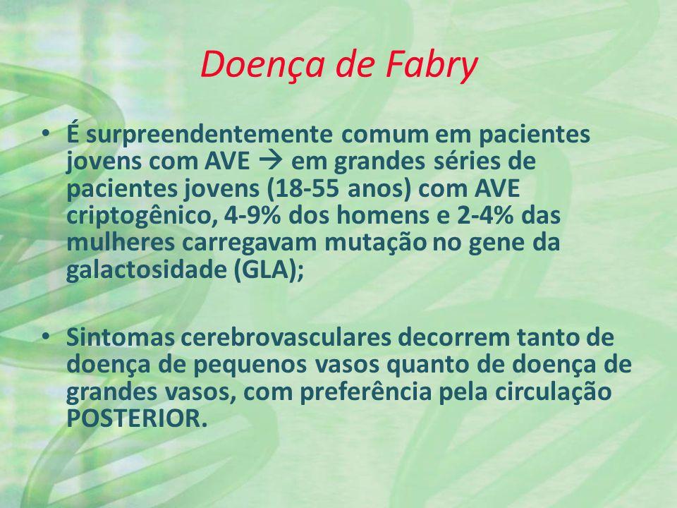 Doença de Fabry É surpreendentemente comum em pacientes jovens com AVE em grandes séries de pacientes jovens (18-55 anos) com AVE criptogênico, 4-9% d