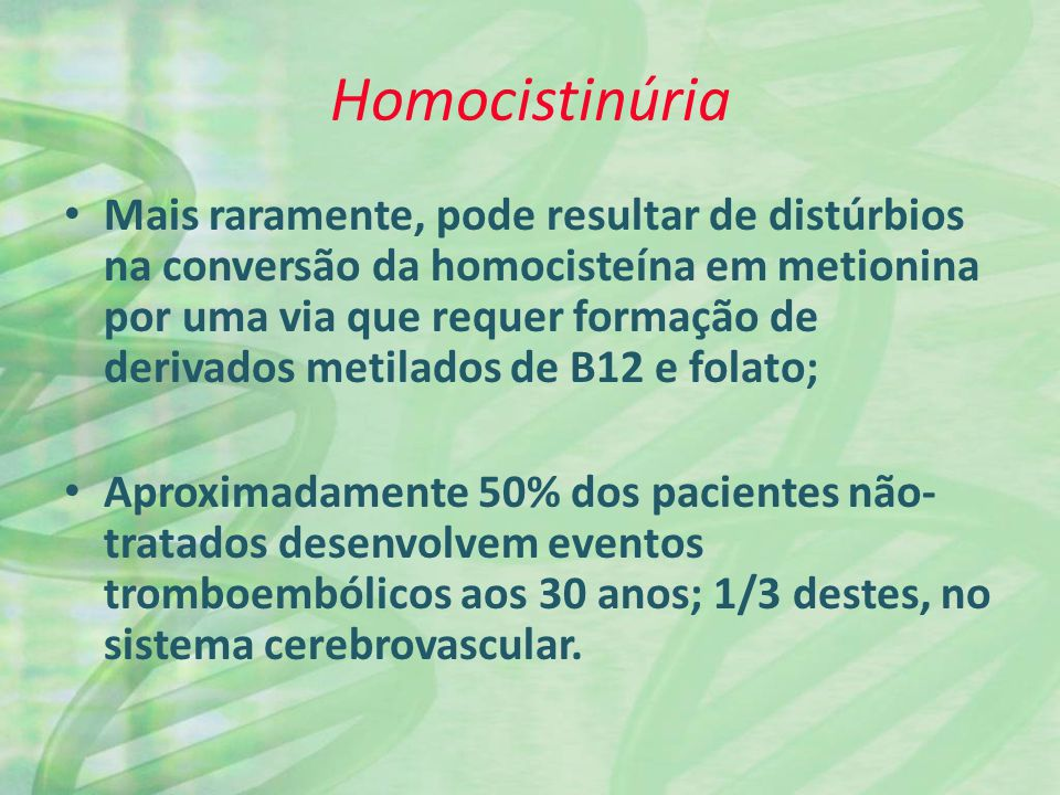 Homocistinúria Mais raramente, pode resultar de distúrbios na conversão da homocisteína em metionina por uma via que requer formação de derivados meti