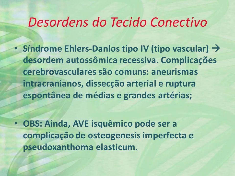 Desordens do Tecido Conectivo Síndrome Ehlers-Danlos tipo IV (tipo vascular) desordem autossômica recessiva. Complicações cerebrovasculares são comuns