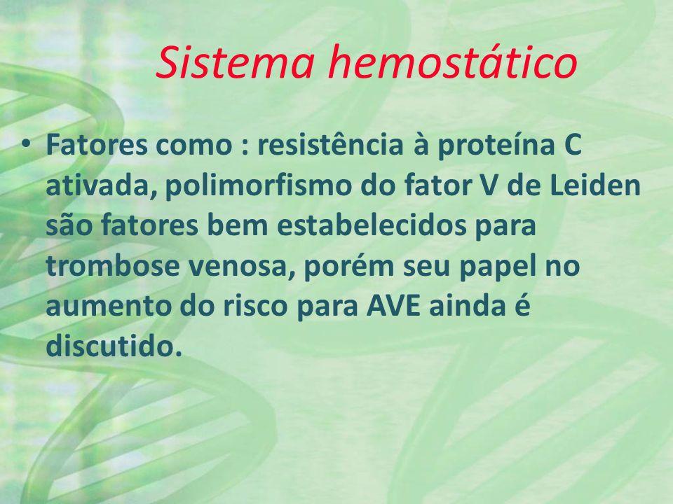 Sistema hemostático Fatores como : resistência à proteína C ativada, polimorfismo do fator V de Leiden são fatores bem estabelecidos para trombose venosa, porém seu papel no aumento do risco para AVE ainda é discutido.