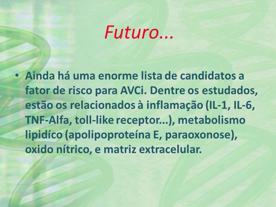 Futuro... Ainda há uma enorme lista de candidatos a fator de risco para AVCi. Dentre os estudados, estão os relacionados à inflamação (IL-1, IL-6, TNF