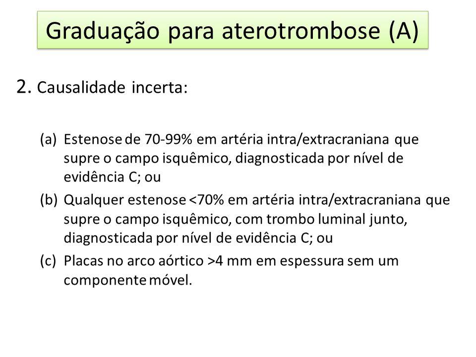 2. Causalidade incerta: (a)Estenose de 70-99% em artéria intra/extracraniana que supre o campo isquêmico, diagnosticada por nível de evidência C; ou (