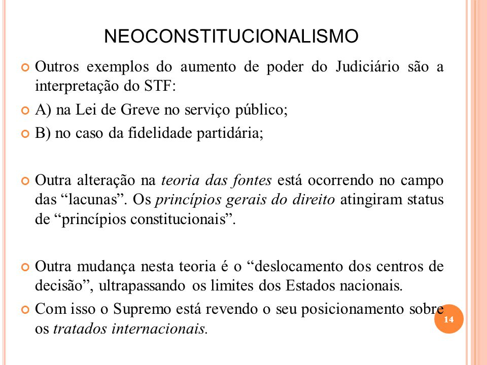 NEOCONSTITUCIONALISMO Outros exemplos do aumento de poder do Judiciário são a interpretação do STF: A) na Lei de Greve no serviço público; B) no caso