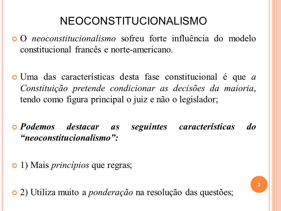 NEOCONSTITUCIONALISMO O neoconstitucionalismo sofreu forte influência do modelo constitucional francês e norte-americano. Uma das características dest