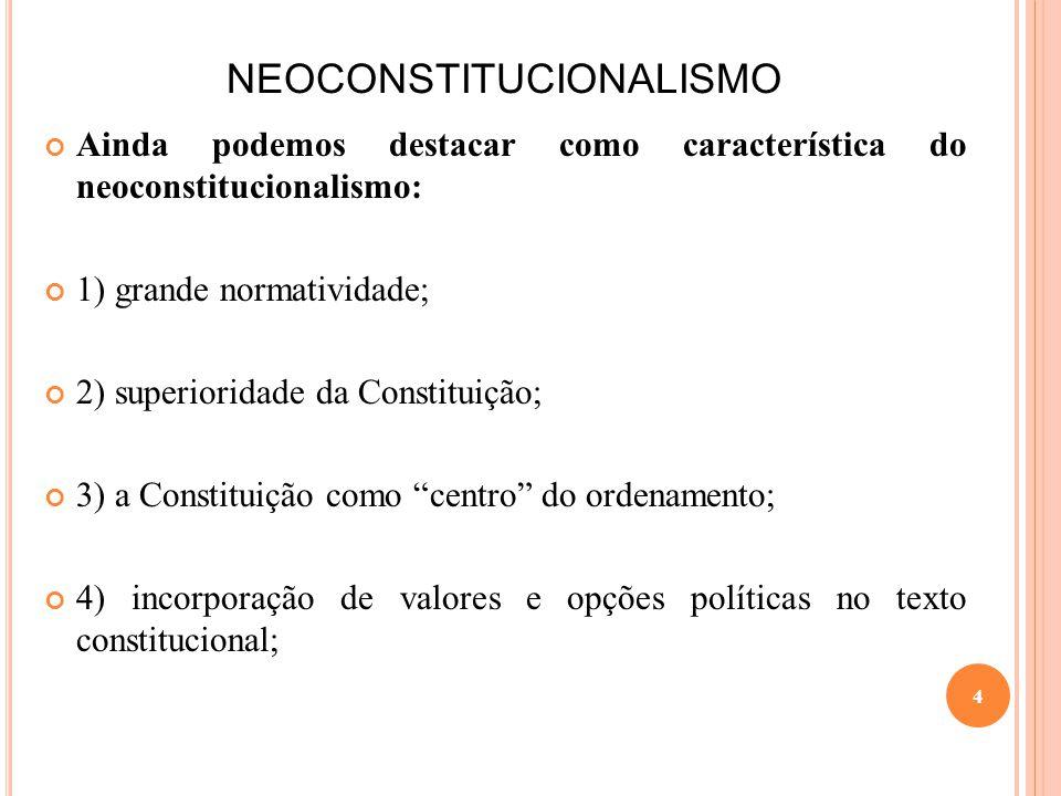NEOCONSTITUCIONALISMO Ainda podemos destacar como característica do neoconstitucionalismo: 1) grande normatividade; 2) superioridade da Constituição;