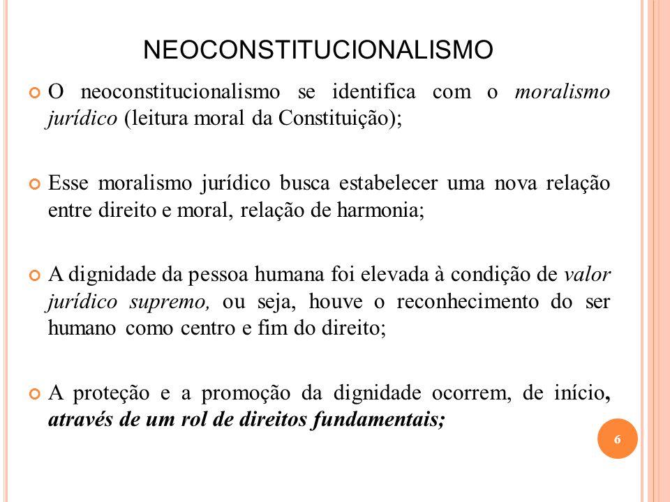 NEOCONSTITUCIONALISMO O neoconstitucionalismo se identifica com o moralismo jurídico (leitura moral da Constituição); Esse moralismo jurídico busca es