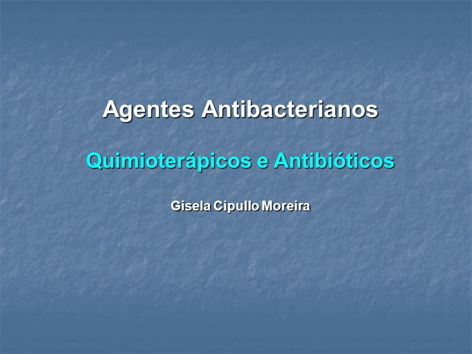 Agentes Antibacterianos Quimioterápicos e Antibióticos Gisela Cipullo Moreira