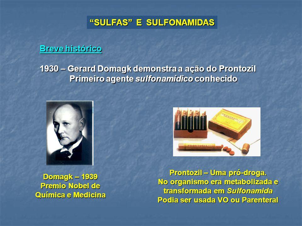 SULFAS E SULFONAMIDAS Breve histórico 1930 – Gerard Domagk demonstra a ação do Prontozil Primeiro agente sulfonamídico conhecido Primeiro agente sulfo