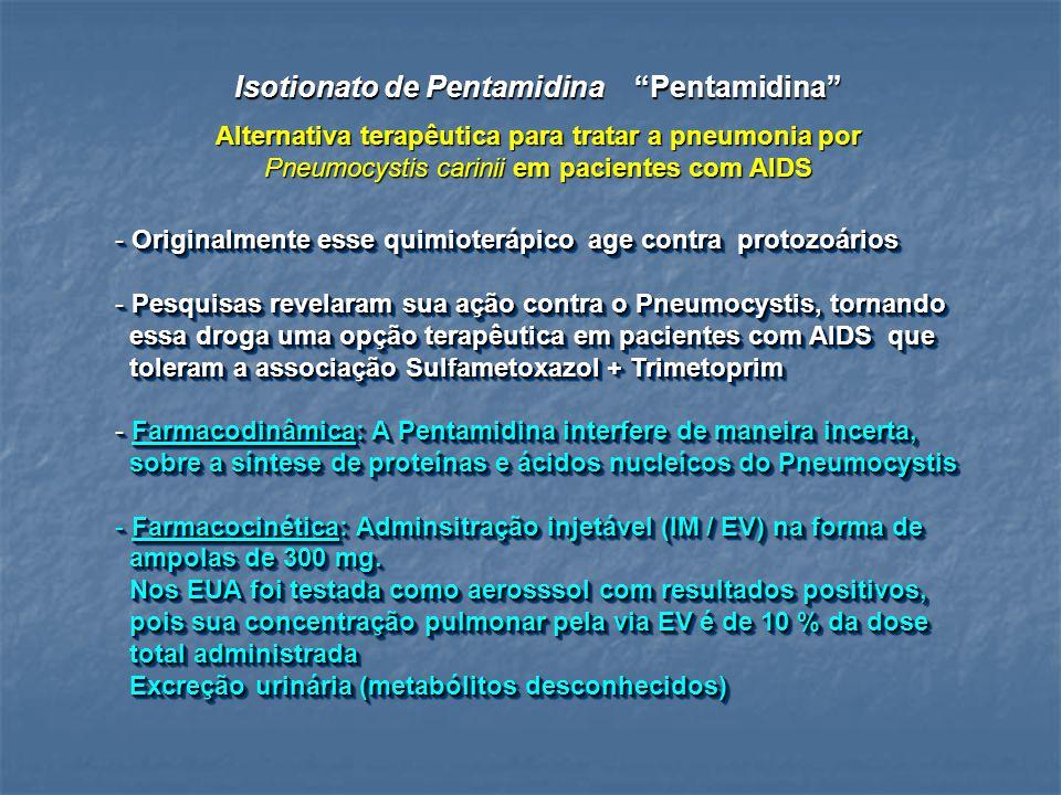 Isotionato de Pentamidina Pentamidina Alternativa terapêutica para tratar a pneumonia por Pneumocystis carinii em pacientes com AIDS - Originalmente e