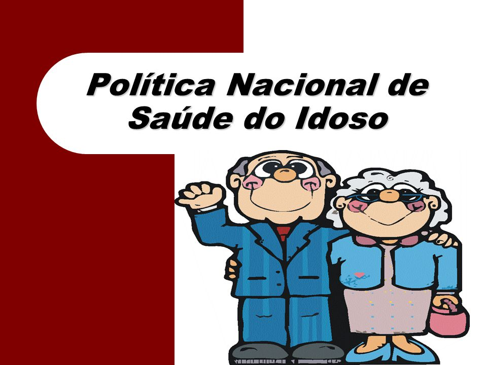 POLÍTICA NACIONAL DE SAÚDE DO IDOSO.