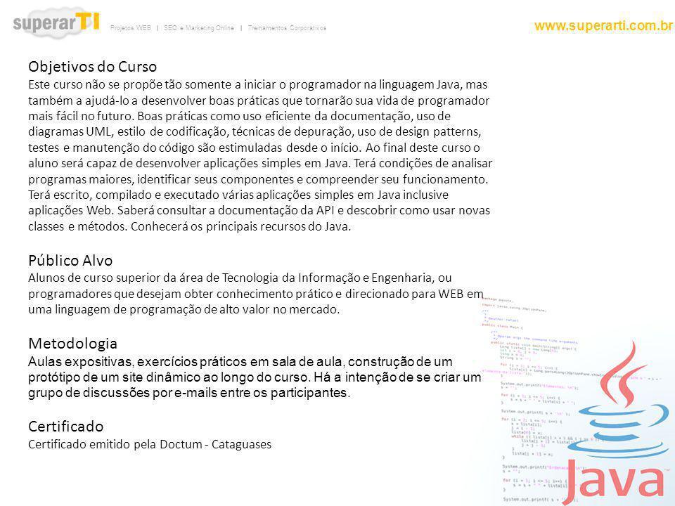 Projetos WEB | SEO e Marketing Online | Treinamentos Corporativos www.superarti.com.br Objetivos do Curso Este curso não se propõe tão somente a inici