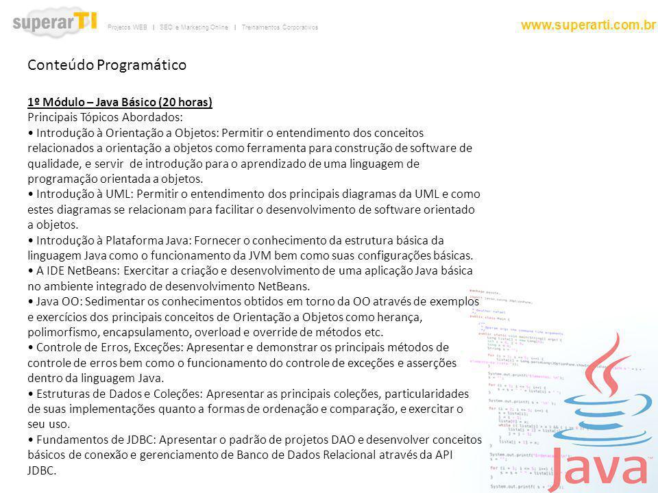 Projetos WEB | SEO e Marketing Online | Treinamentos Corporativos www.superarti.com.br Conteúdo Programático 1º Módulo – Java Básico (20 horas) Princi