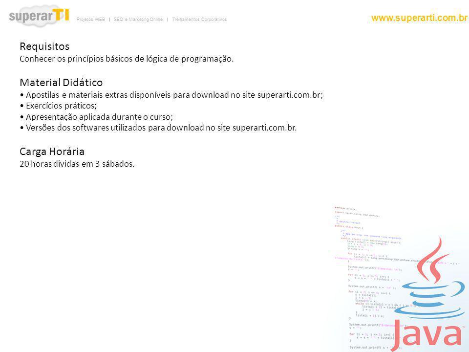 Projetos WEB | SEO e Marketing Online | Treinamentos Corporativos www.superarti.com.br Requisitos Conhecer os princípios básicos de lógica de programa