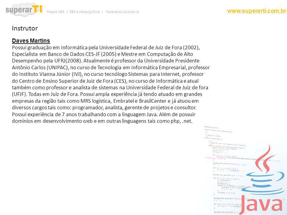 Projetos WEB | SEO e Marketing Online | Treinamentos Corporativos www.superarti.com.br Instrutor Daves Martins Possui graduação em Informática pela Un