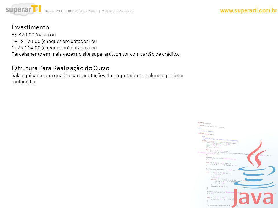 Projetos WEB | SEO e Marketing Online | Treinamentos Corporativos www.superarti.com.br Investimento R$ 320,00 à vista ou 1+1 x 170,00 (cheques pré dat