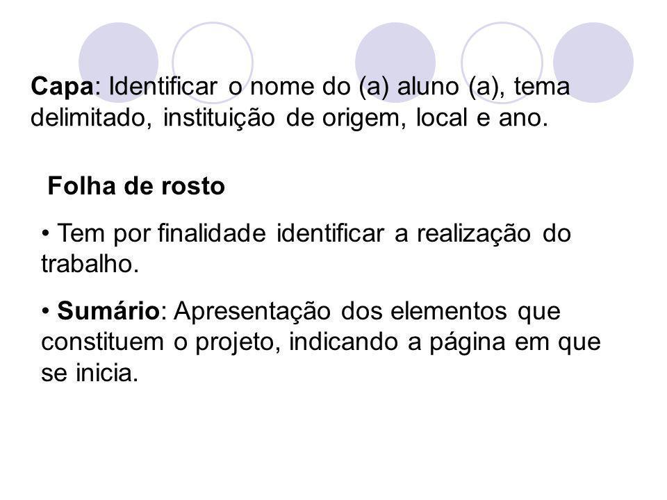 Capa: Identificar o nome do (a) aluno (a), tema delimitado, instituição de origem, local e ano. Folha de rosto Tem por finalidade identificar a realiz