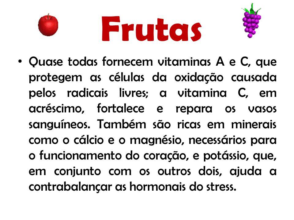 Frutas Quase todas fornecem vitaminas A e C, que protegem as células da oxidação causada pelos radicais livres; a vitamina C, em acréscimo, fortalece